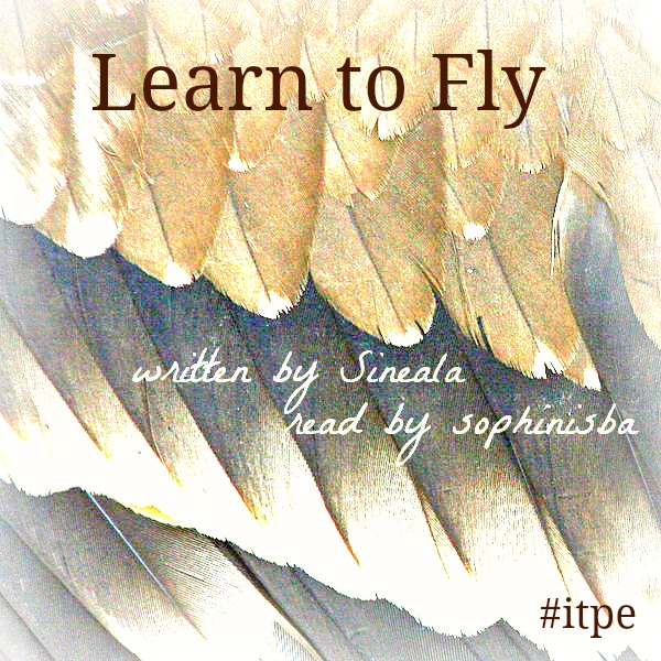 Learn to Fly written by Sineala read by Sophinisba